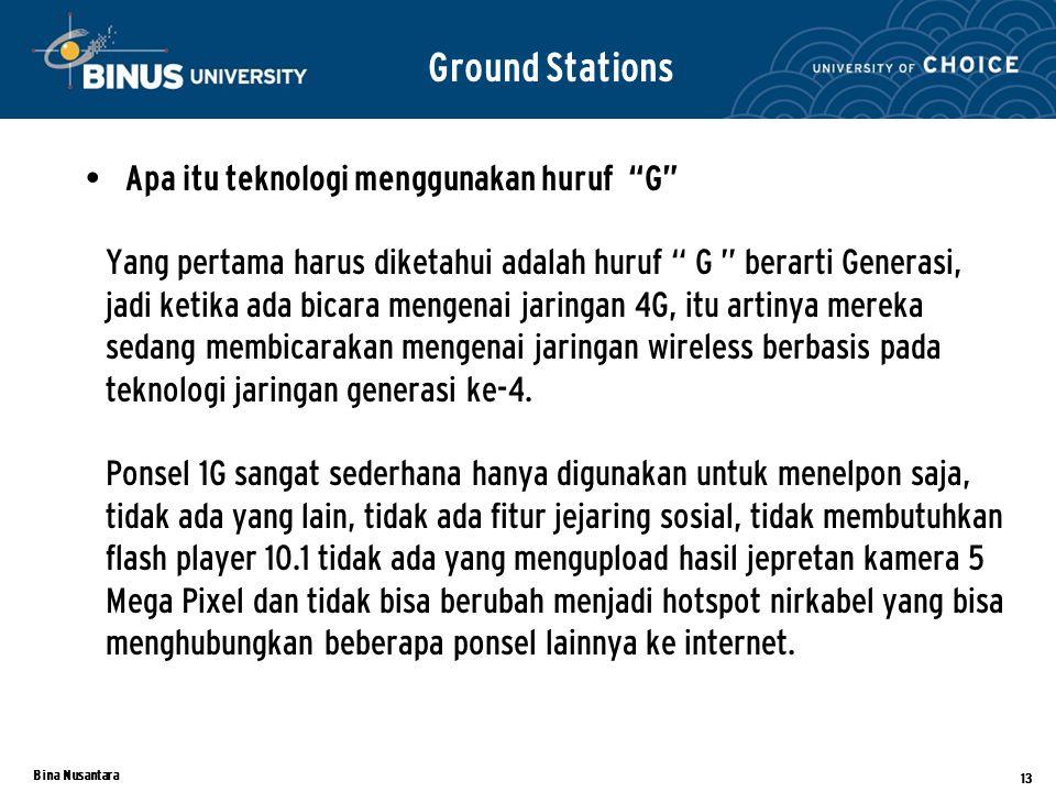 Bina Nusantara 13 Ground Stations Apa itu teknologi menggunakan huruf G Yang pertama harus diketahui adalah huruf G berarti Generasi, jadi ketika ada bicara mengenai jaringan 4G, itu artinya mereka sedang membicarakan mengenai jaringan wireless berbasis pada teknologi jaringan generasi ke-4.
