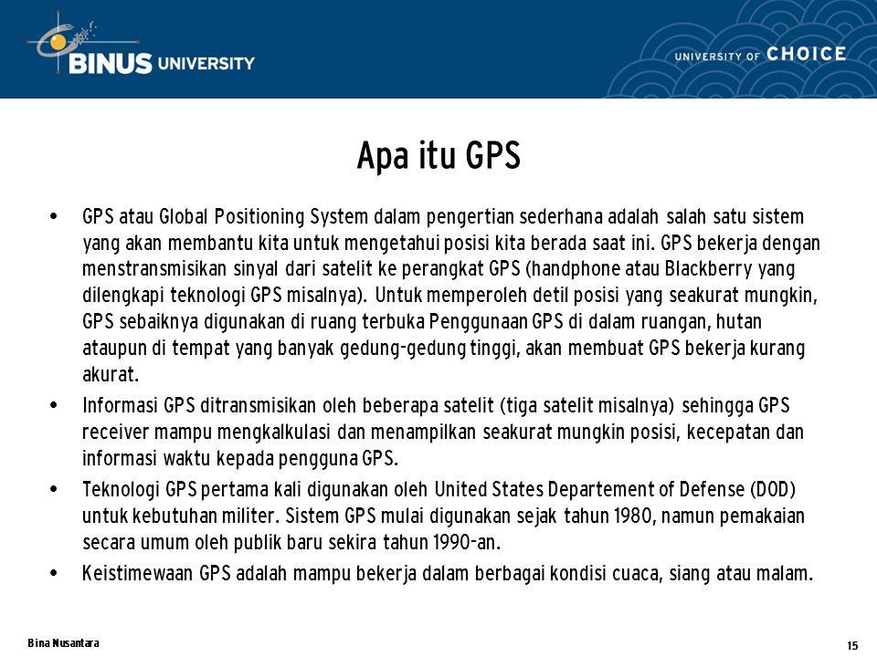 Bina Nusantara Apa itu GPS GPS atau Global Positioning System dalam pengertian sederhana adalah salah satu sistem yang akan membantu kita untuk mengetahui posisi kita berada saat ini.