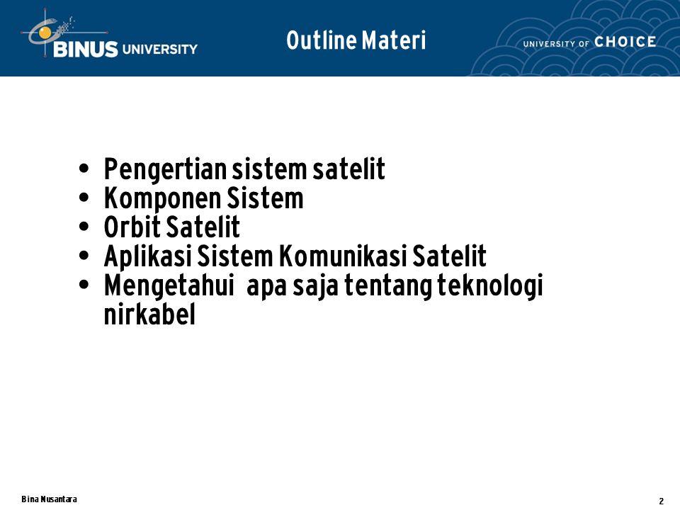 Bina Nusantara 2 Pengertian sistem satelit Komponen Sistem Orbit Satelit Aplikasi Sistem Komunikasi Satelit Mengetahui apa saja tentang teknologi nirkabel Outline Materi