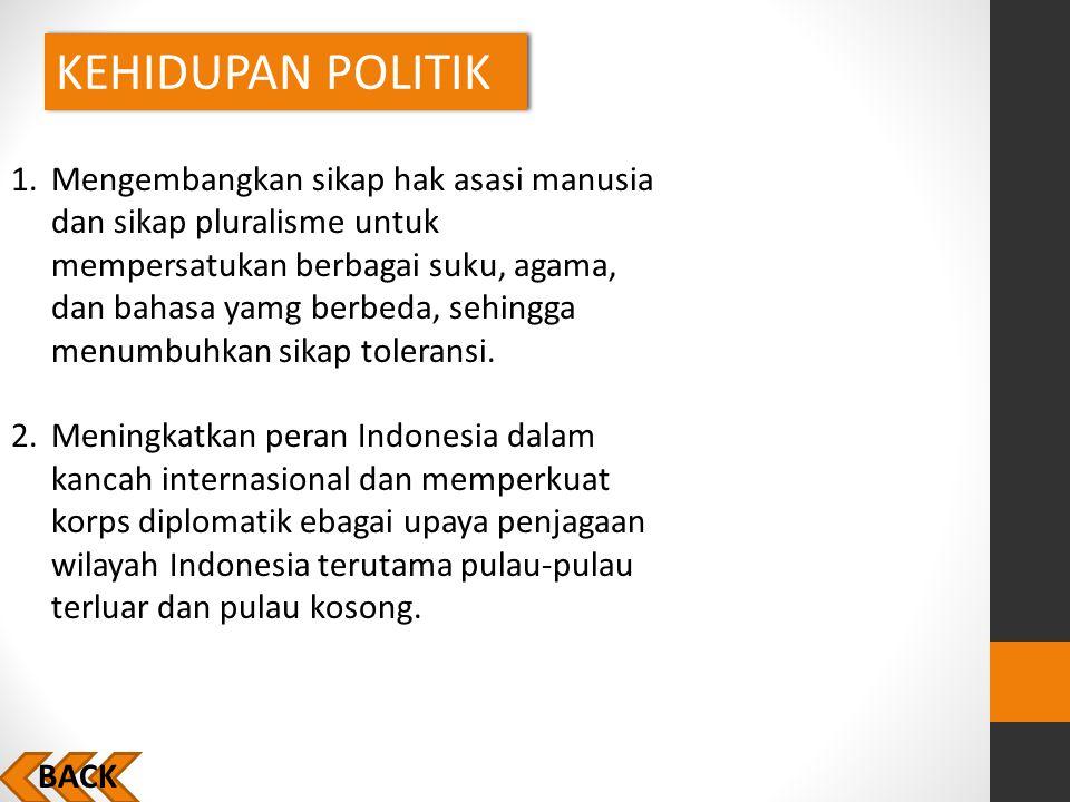 KEHIDUPAN POLITIK 1.Mengembangkan sikap hak asasi manusia dan sikap pluralisme untuk mempersatukan berbagai suku, agama, dan bahasa yamg berbeda, sehi