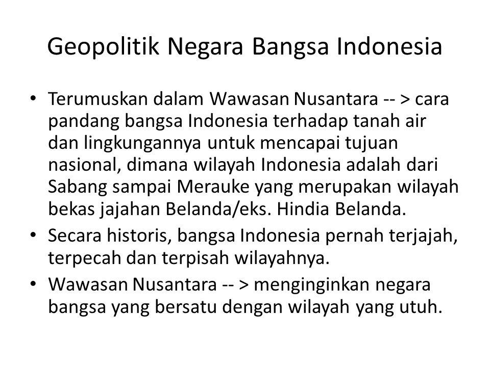 Geopolitik Negara Bangsa Indonesia Terumuskan dalam Wawasan Nusantara -- > cara pandang bangsa Indonesia terhadap tanah air dan lingkungannya untuk me