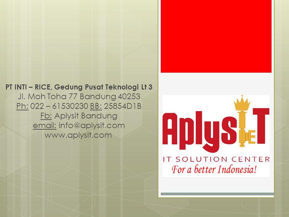 PT INTI – RICE, Gedung Pusat Teknologi Lt 3 Jl. Moh Toha 77 Bandung 40253 Ph: 022 – 61530230 BB: 25854D1B Fb: Aplysit Bandung email: info@aplysit.com