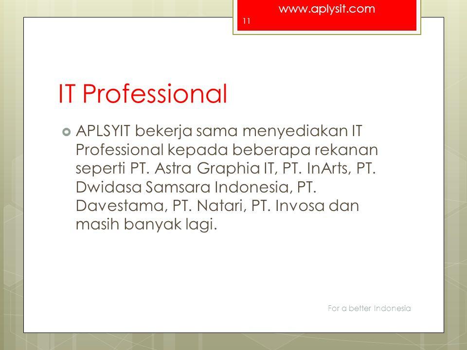 www.aplysit.com IT Professional  APLSYIT bekerja sama menyediakan IT Professional kepada beberapa rekanan seperti PT. Astra Graphia IT, PT. InArts, P