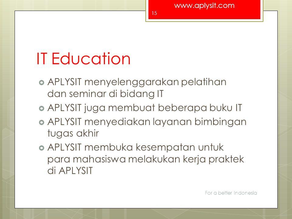 www.aplysit.com IT Education  APLYSIT menyelenggarakan pelatihan dan seminar di bidang IT  APLYSIT juga membuat beberapa buku IT  APLYSIT menyediak