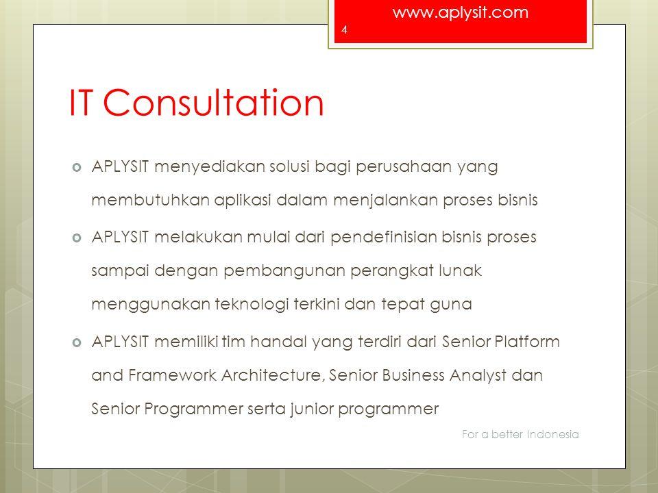 www.aplysit.com IT Education  APLYSIT menyelenggarakan pelatihan dan seminar di bidang IT  APLYSIT juga membuat beberapa buku IT  APLYSIT menyediakan layanan bimbingan tugas akhir  APLYSIT membuka kesempatan untuk para mahasiswa melakukan kerja praktek di APLYSIT For a better Indonesia 15