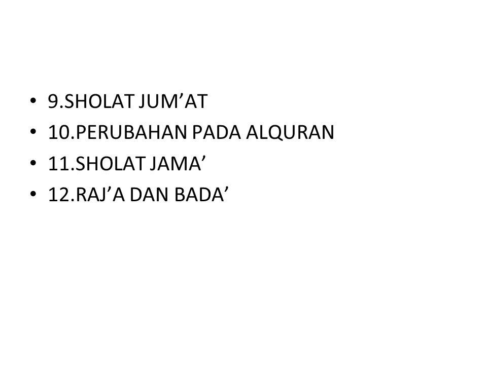 9.SHOLAT JUM'AT 10.PERUBAHAN PADA ALQURAN 11.SHOLAT JAMA' 12.RAJ'A DAN BADA'