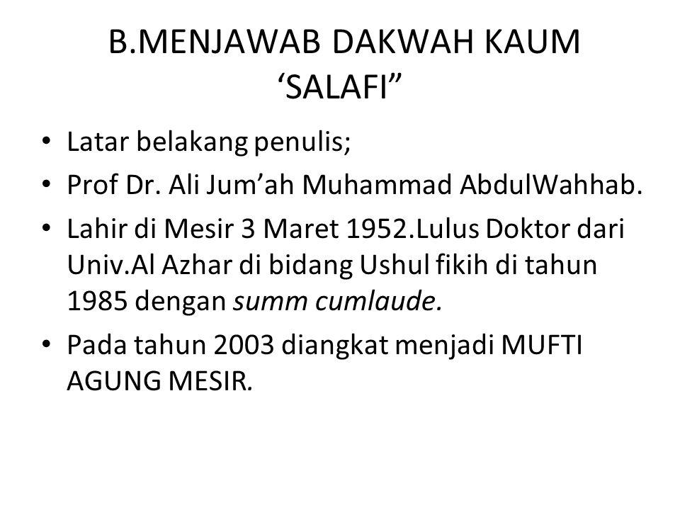 "B.MENJAWAB DAKWAH KAUM 'SALAFI"" Latar belakang penulis; Prof Dr. Ali Jum'ah Muhammad AbdulWahhab. Lahir di Mesir 3 Maret 1952.Lulus Doktor dari Univ.A"