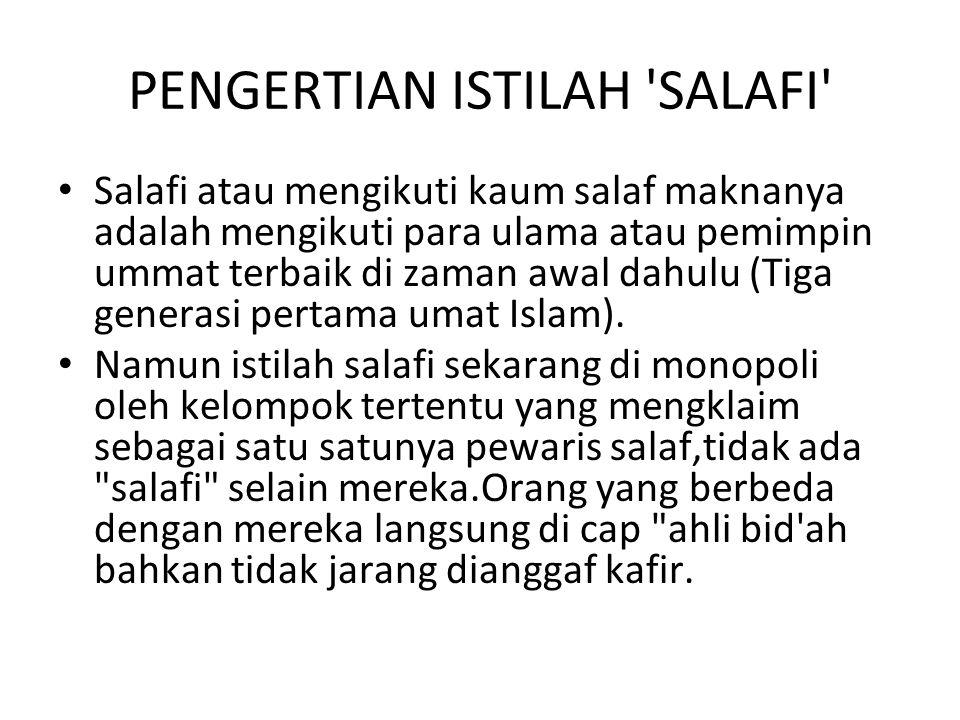 PENGERTIAN ISTILAH SALAFI Salafi atau mengikuti kaum salaf maknanya adalah mengikuti para ulama atau pemimpin ummat terbaik di zaman awal dahulu (Tiga generasi pertama umat Islam).