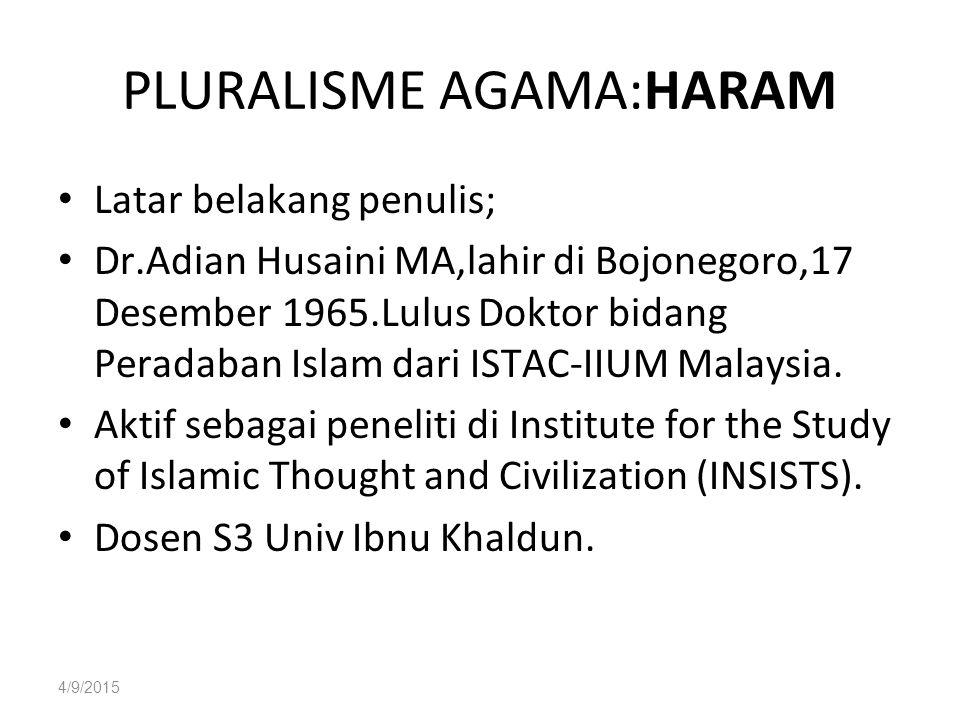 4/9/2015 PLURALISME AGAMA:HARAM Latar belakang penulis; Dr.Adian Husaini MA,lahir di Bojonegoro,17 Desember 1965.Lulus Doktor bidang Peradaban Islam dari ISTAC-IIUM Malaysia.