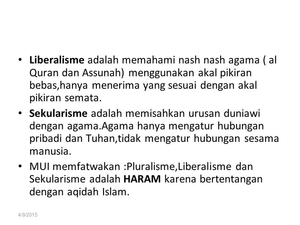 4/9/2015 Liberalisme adalah memahami nash nash agama ( al Quran dan Assunah) menggunakan akal pikiran bebas,hanya menerima yang sesuai dengan akal pikiran semata.