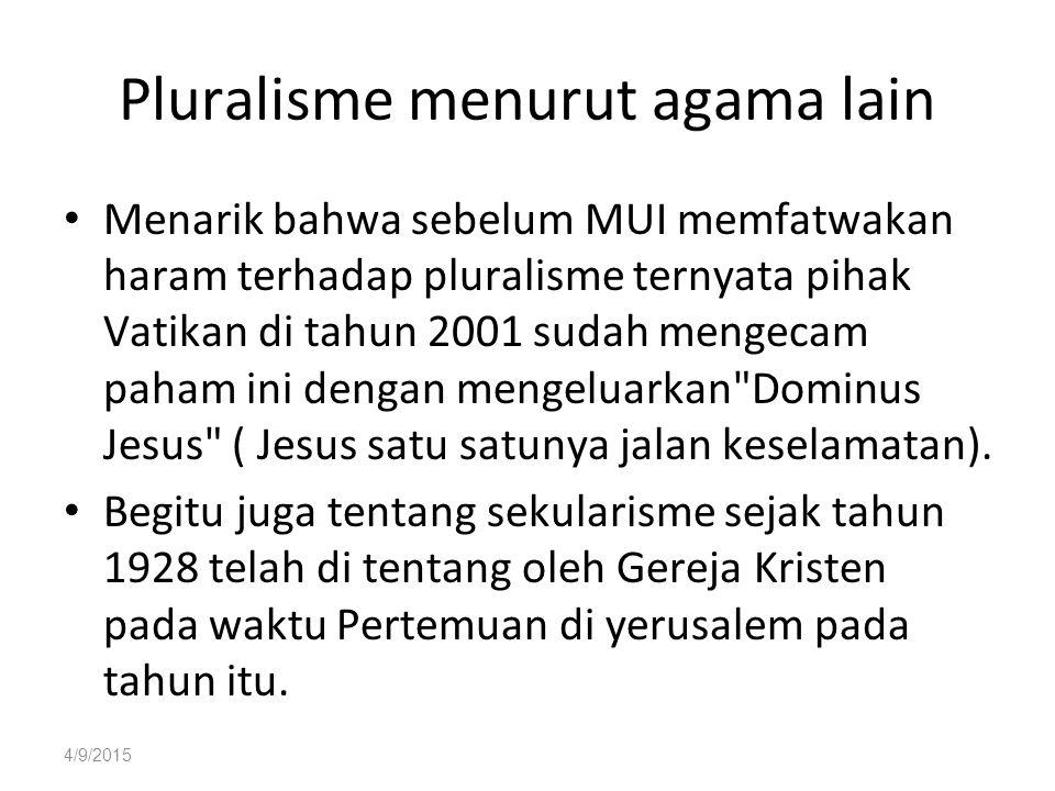 Pluralisme menurut agama lain Menarik bahwa sebelum MUI memfatwakan haram terhadap pluralisme ternyata pihak Vatikan di tahun 2001 sudah mengecam paham ini dengan mengeluarkan Dominus Jesus ( Jesus satu satunya jalan keselamatan).