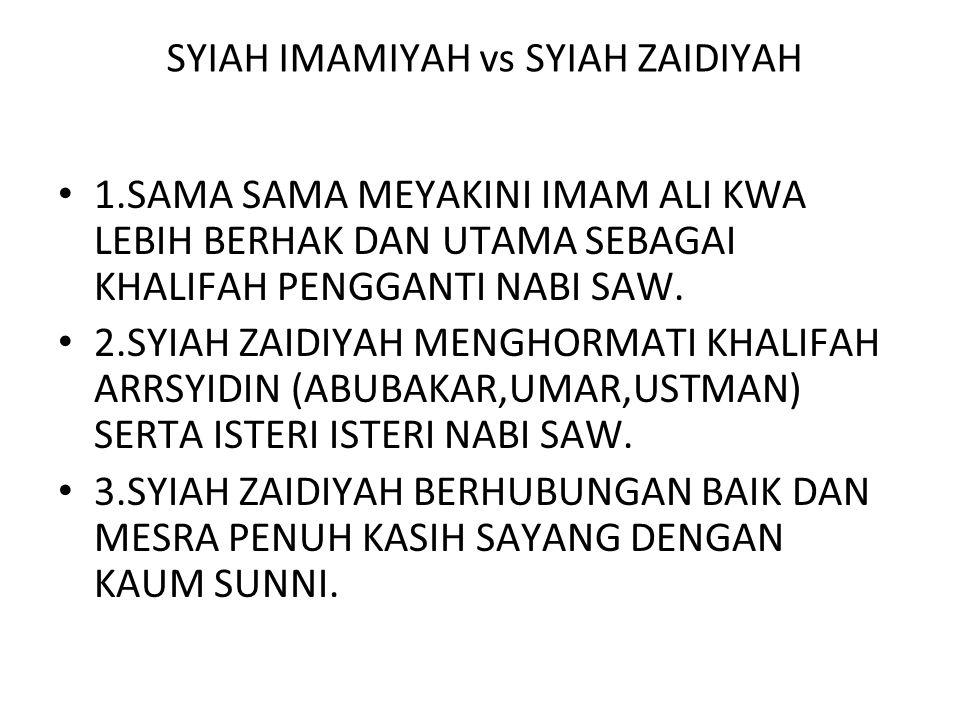 SYIAH IMAMIYAH vs SYIAH ZAIDIYAH 1.SAMA SAMA MEYAKINI IMAM ALI KWA LEBIH BERHAK DAN UTAMA SEBAGAI KHALIFAH PENGGANTI NABI SAW.