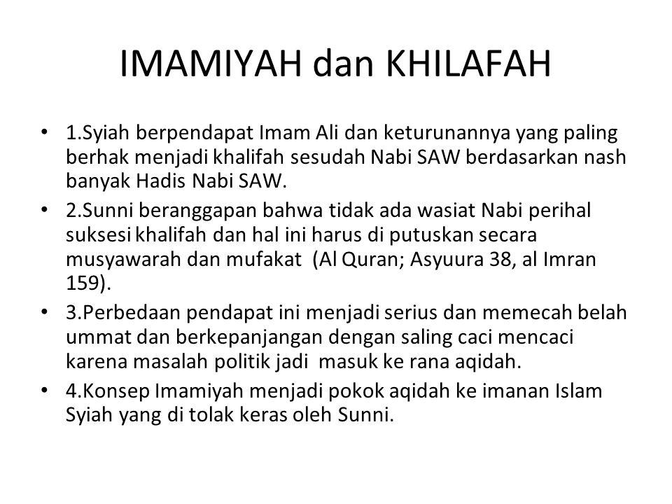 IMAMIYAH dan KHILAFAH 1.Syiah berpendapat Imam Ali dan keturunannya yang paling berhak menjadi khalifah sesudah Nabi SAW berdasarkan nash banyak Hadis