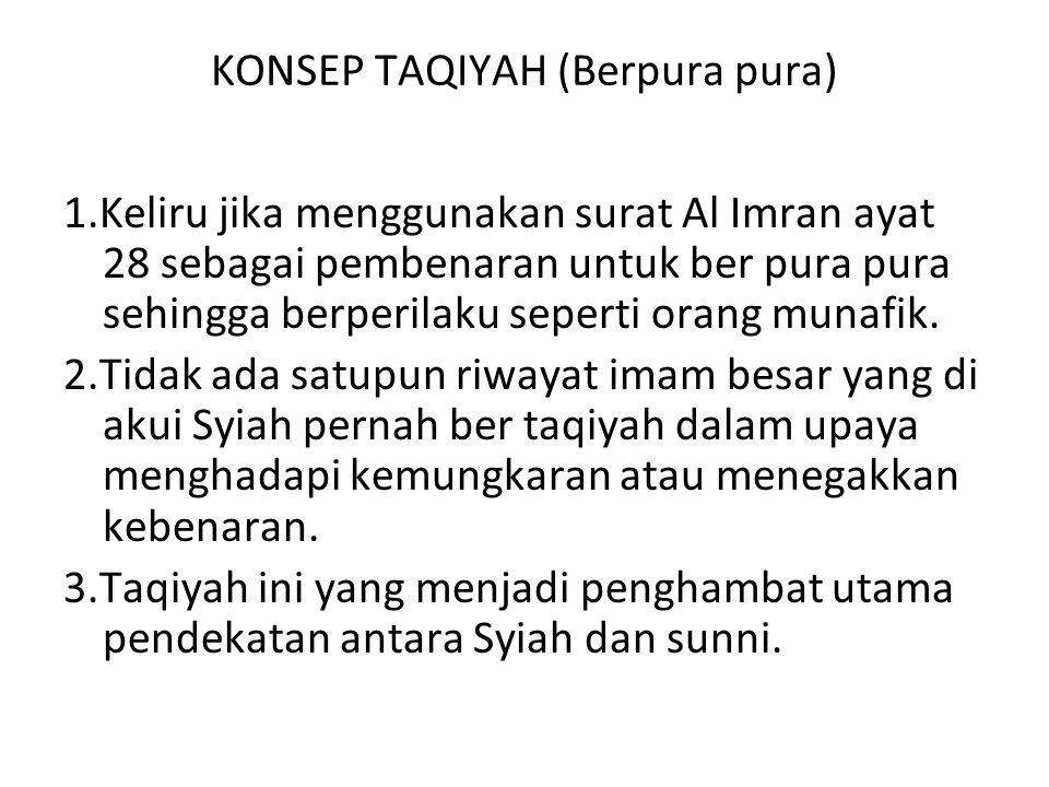 KONSEP TAQIYAH (Berpura pura) 1.Keliru jika menggunakan surat Al Imran ayat 28 sebagai pembenaran untuk ber pura pura sehingga berperilaku seperti orang munafik.