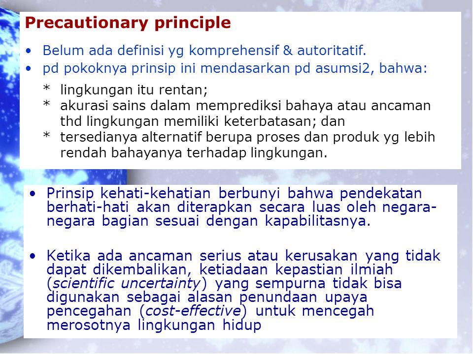 Prinsip kehati-kehatian berbunyi bahwa pendekatan berhati-hati akan diterapkan secara luas oleh negara- negara bagian sesuai dengan kapabilitasnya. Ke