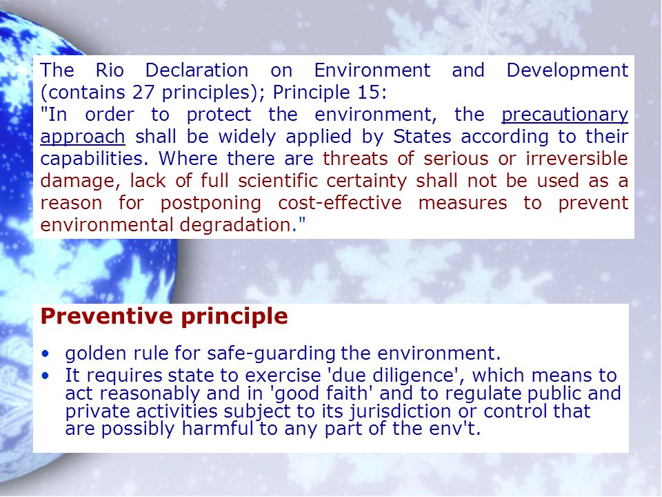 Preventive principle golden rule for safe-guarding the environment. It requires state to exercise 'due diligence', which means to act reasonably and i
