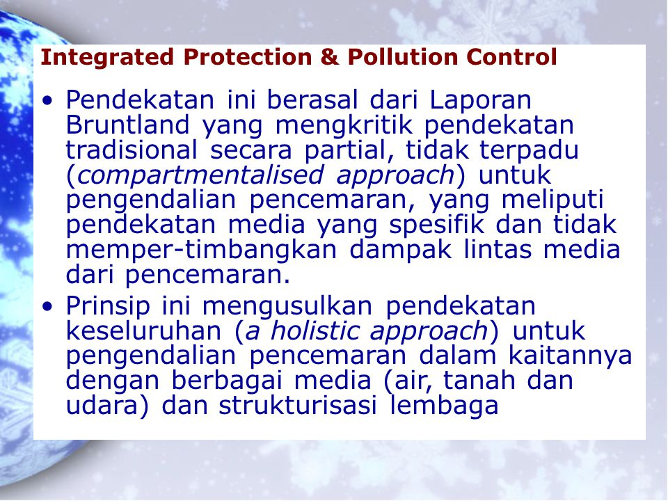 Integrated Protection & Pollution Control Pendekatan ini berasal dari Laporan Bruntland yang mengkritik pendekatan tradisional secara partial, tidak t