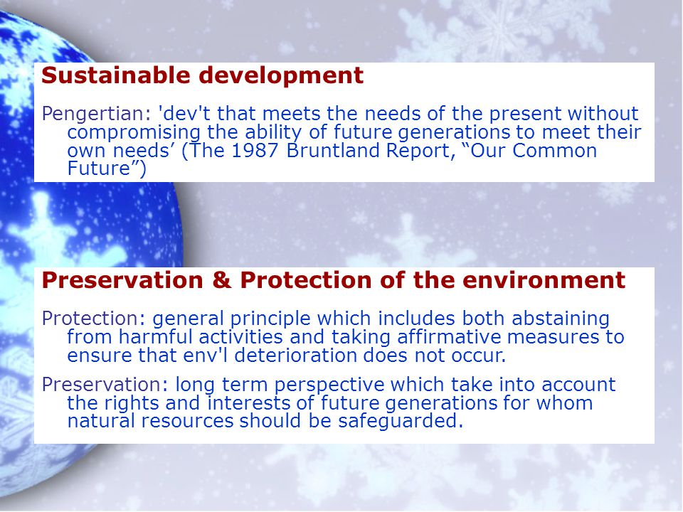 Preservation & Protection of the environment Protection: general principle which includes both abstaining from harmful activities and taking affirmati