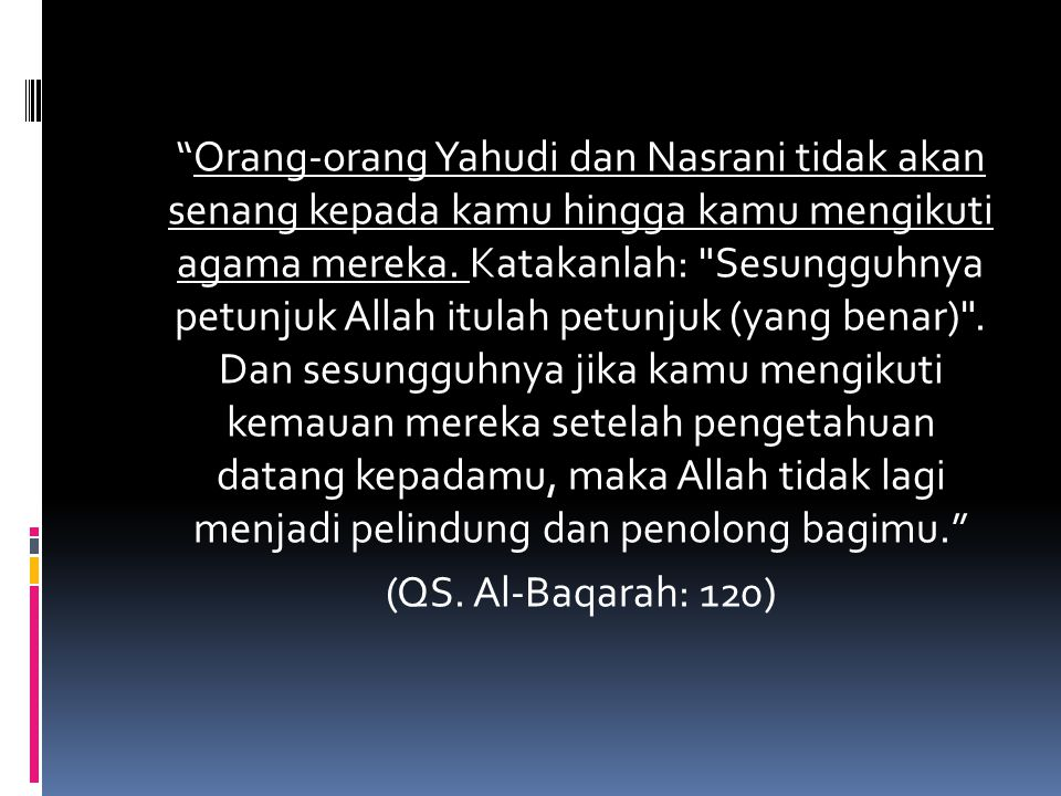 Orang-orang Yahudi dan Nasrani tidak akan senang kepada kamu hingga kamu mengikuti agama mereka.