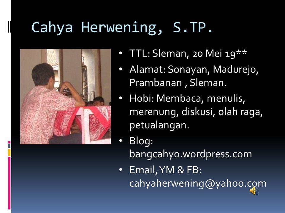 Cahya Herwening, S.TP. TTL: Sleman, 20 Mei 19** Alamat: Sonayan, Madurejo, Prambanan, Sleman. Hobi: Membaca, menulis, merenung, diskusi, olah raga, pe