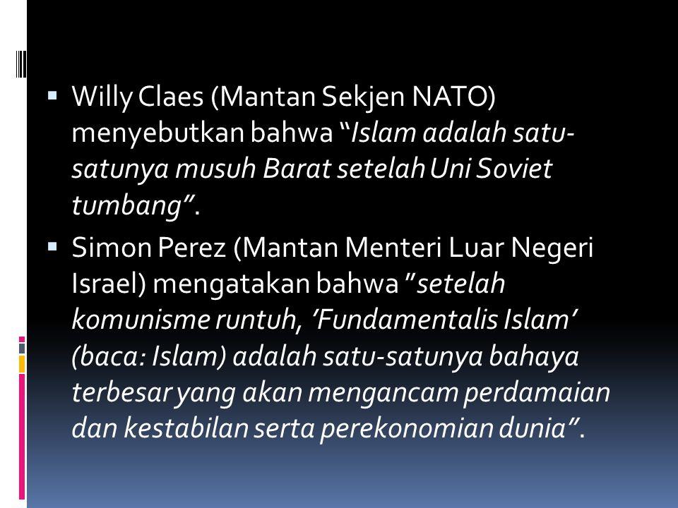 """ Willy Claes (Mantan Sekjen NATO) menyebutkan bahwa """"Islam adalah satu- satunya musuh Barat setelah Uni Soviet tumbang"""".  Simon Perez (Mantan Menter"""