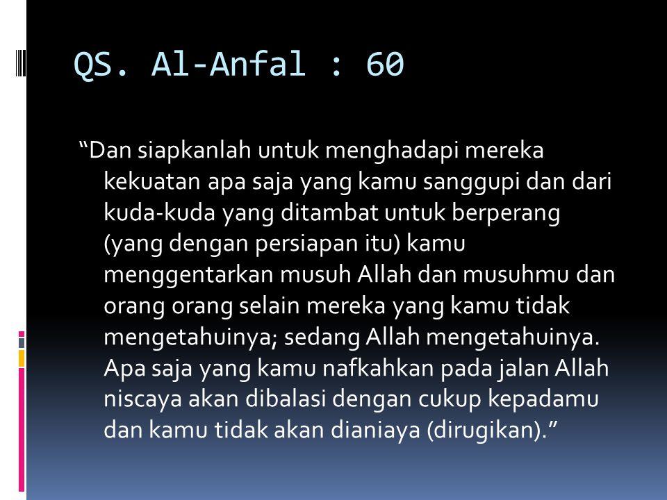 """QS. Al-Anfal : 60 """"Dan siapkanlah untuk menghadapi mereka kekuatan apa saja yang kamu sanggupi dan dari kuda-kuda yang ditambat untuk berperang (yang"""