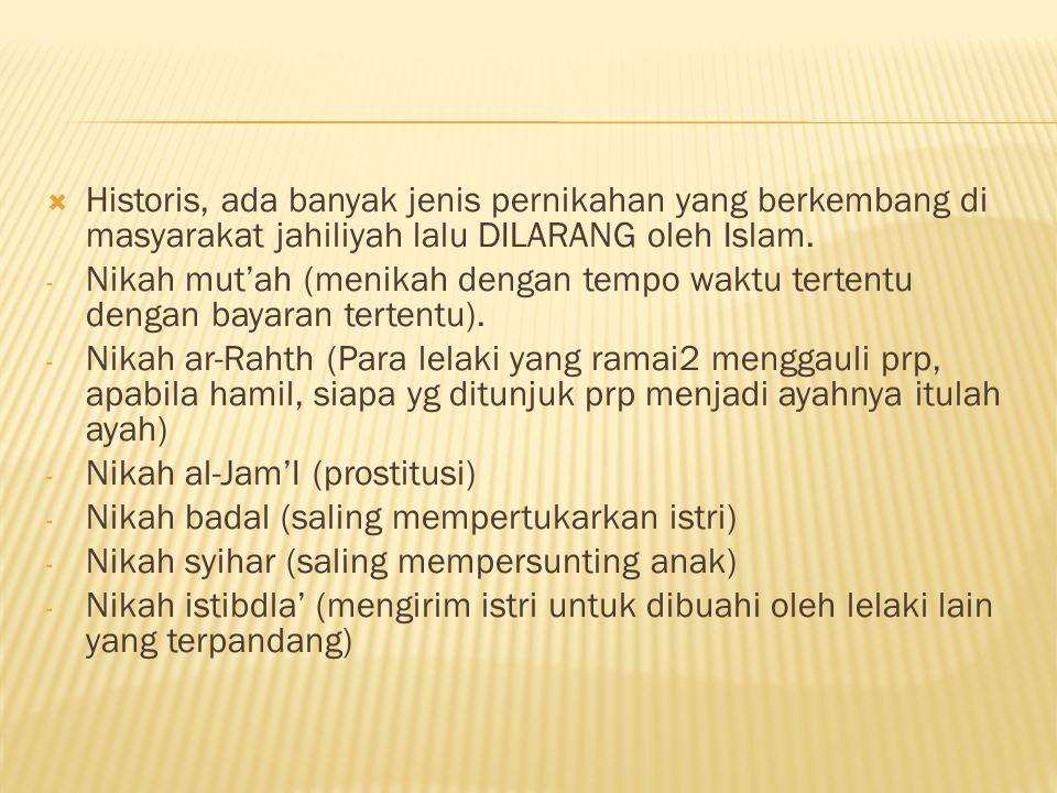  Historis, ada banyak jenis pernikahan yang berkembang di masyarakat jahiliyah lalu DILARANG oleh Islam. - Nikah mut'ah (menikah dengan tempo waktu t