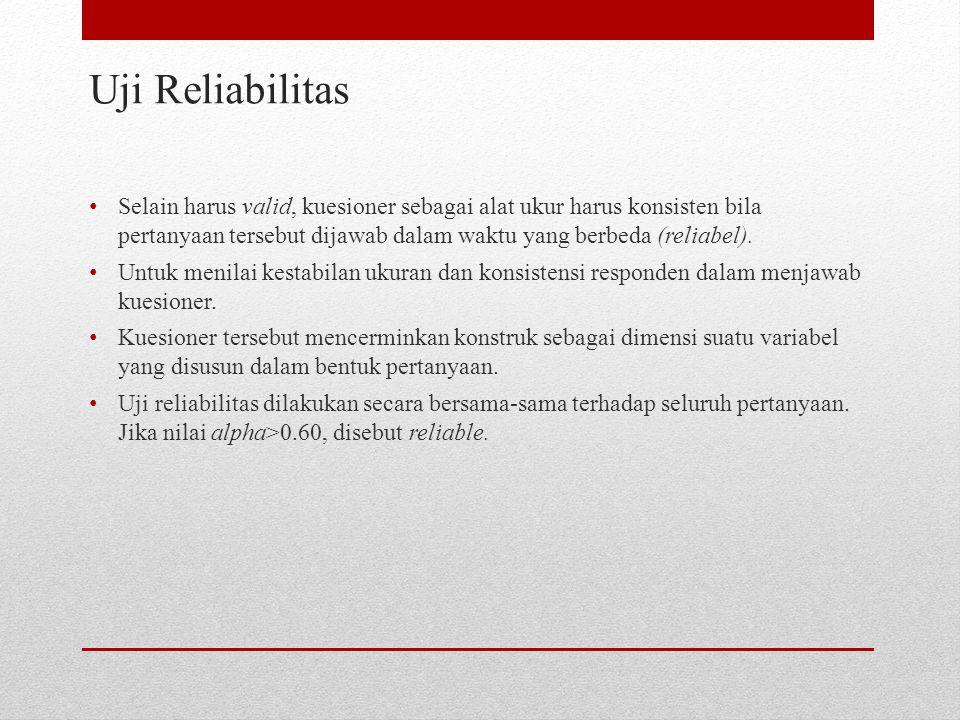 Uji Reliabilitas Selain harus valid, kuesioner sebagai alat ukur harus konsisten bila pertanyaan tersebut dijawab dalam waktu yang berbeda (reliabel).