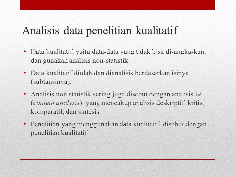 Analisis data penelitian kuantitatif Untuk data kuantitatif, yaitu data berupa angka atau data bisa diangkakan, analisis statistik lebih tepat digunakan Bentuknya; statistik deskriptif dan statistik inferensial Statistik deskriptif digunakan untuk membantu memaparkan (menggambarkan) keadaan yang sebenarnya (fakta) dari satu sampel penelitian  penelitian deskriptif Penelitian deskriptif tidak untuk menguji suatu hipotesis.