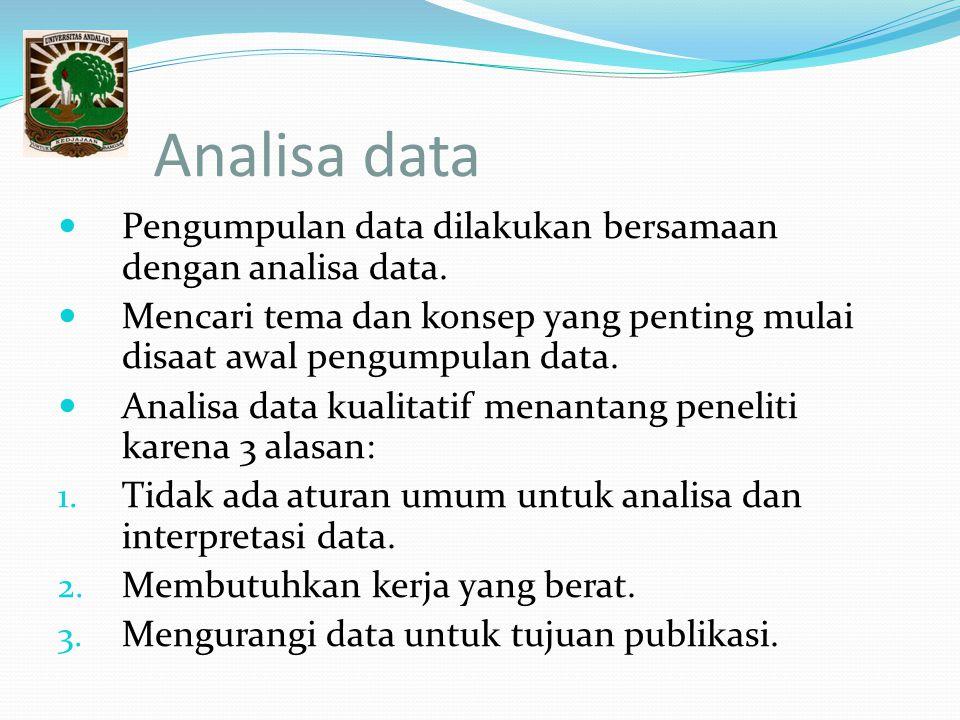 Analisa data Pengumpulan data dilakukan bersamaan dengan analisa data. Mencari tema dan konsep yang penting mulai disaat awal pengumpulan data. Analis