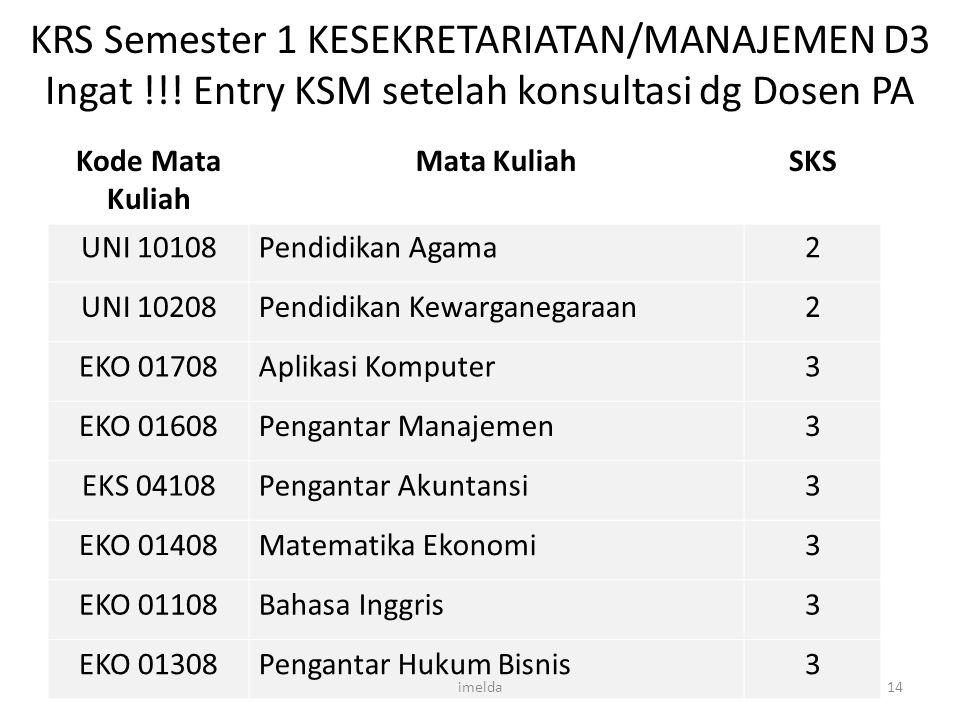 KRS Semester 1 KESEKRETARIATAN/MANAJEMEN D3 Ingat !!! Entry KSM setelah konsultasi dg Dosen PA Kode Mata Kuliah Mata KuliahSKS UNI 10108Pendidikan Aga