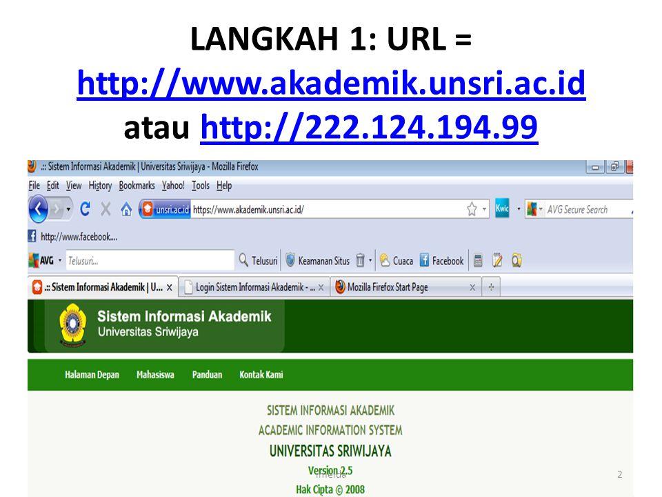 LANGKAH 1: URL = http://www.akademik.unsri.ac.id atau http://222.124.194.99 http://www.akademik.unsri.ac.idhttp://222.124.194.99 2imelda