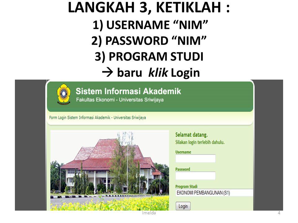"LANGKAH 3, KETIKLAH : 1) USERNAME ""NIM"" 2) PASSWORD ""NIM"" 3) PROGRAM STUDI  baru klik Login 4imelda"