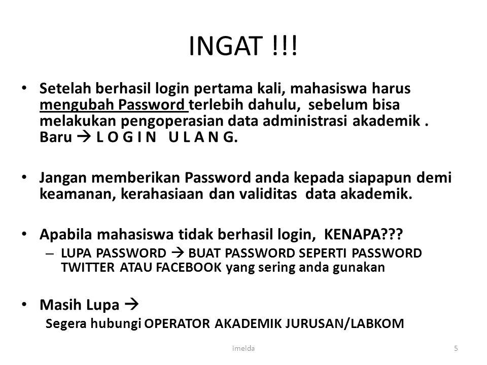 INGAT !!! Setelah berhasil login pertama kali, mahasiswa harus mengubah Password terlebih dahulu, sebelum bisa melakukan pengoperasian data administra
