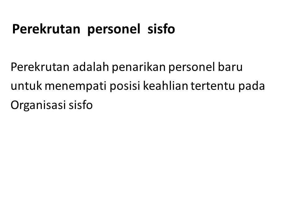 Perekrutan personel sisfo Perekrutan adalah penarikan personel baru untuk menempati posisi keahlian tertentu pada Organisasi sisfo