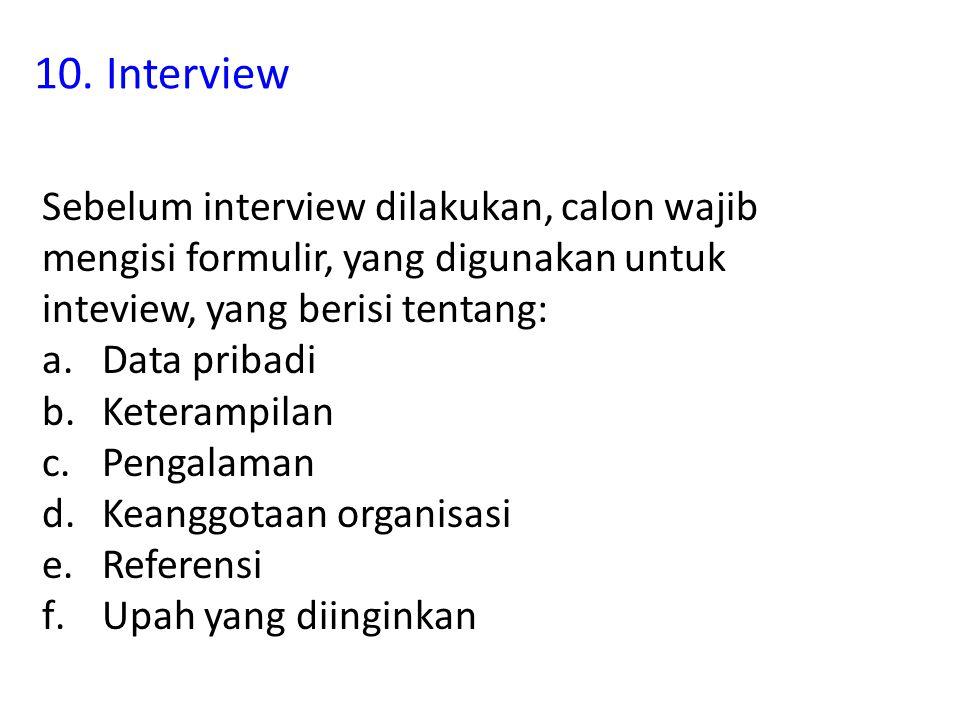 10. Interview Sebelum interview dilakukan, calon wajib mengisi formulir, yang digunakan untuk inteview, yang berisi tentang: a.Data pribadi b.Keteramp