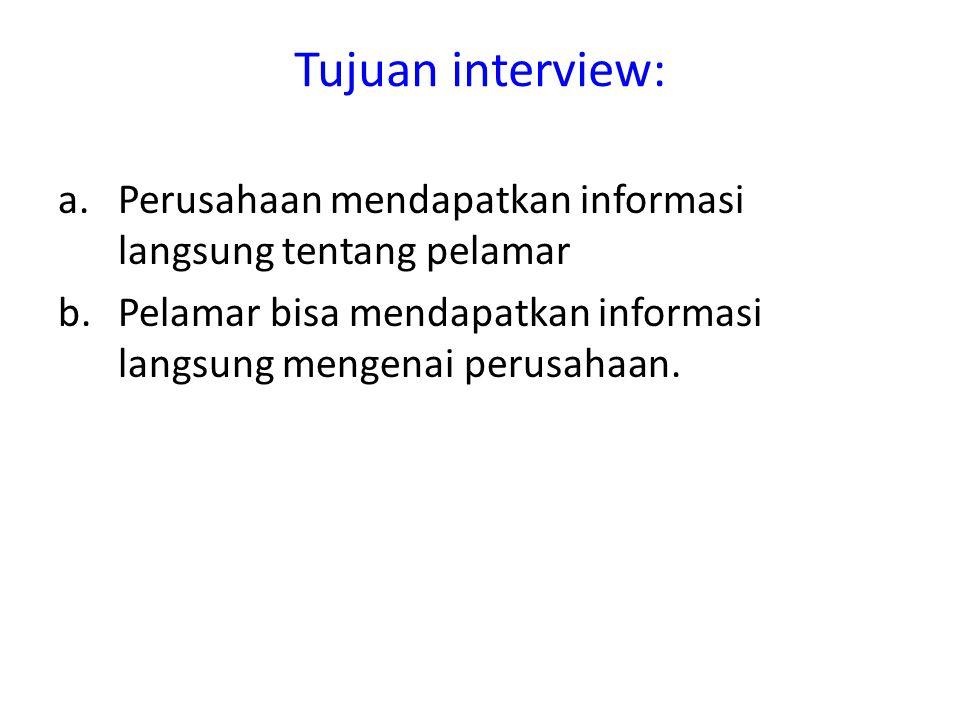 Tujuan interview: a.Perusahaan mendapatkan informasi langsung tentang pelamar b.Pelamar bisa mendapatkan informasi langsung mengenai perusahaan.