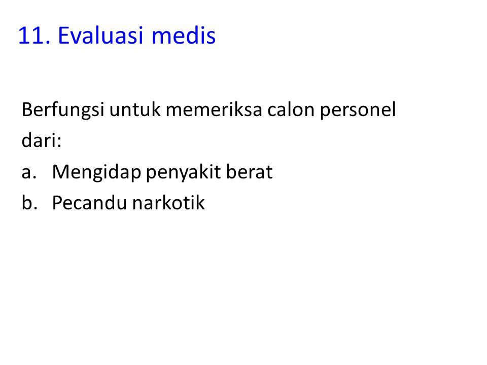 11. Evaluasi medis Berfungsi untuk memeriksa calon personel dari: a.Mengidap penyakit berat b.Pecandu narkotik