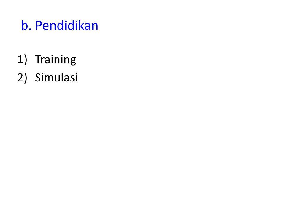 b. Pendidikan 1)Training 2)Simulasi