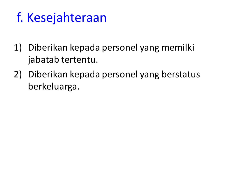 f. Kesejahteraan 1)Diberikan kepada personel yang memilki jabatab tertentu.