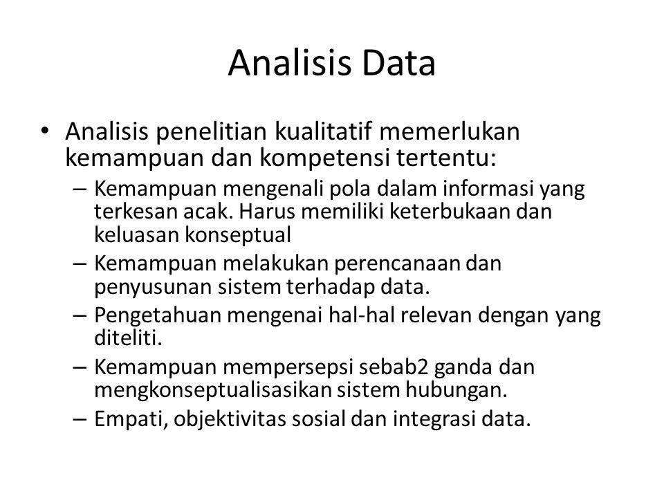 Analisis Data Analisis penelitian kualitatif memerlukan kemampuan dan kompetensi tertentu: – Kemampuan mengenali pola dalam informasi yang terkesan acak.