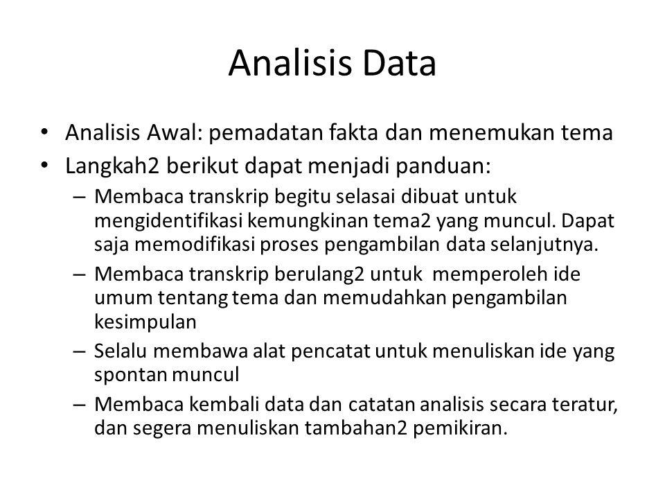 Analisis Data Analisis Awal: pemadatan fakta dan menemukan tema Langkah2 berikut dapat menjadi panduan: – Membaca transkrip begitu selasai dibuat untuk mengidentifikasi kemungkinan tema2 yang muncul.