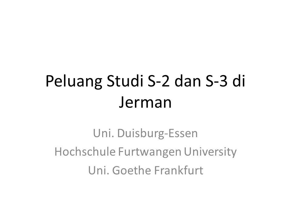 Peluang Studi S-2 dan S-3 di Jerman Uni. Duisburg-Essen Hochschule Furtwangen University Uni. Goethe Frankfurt