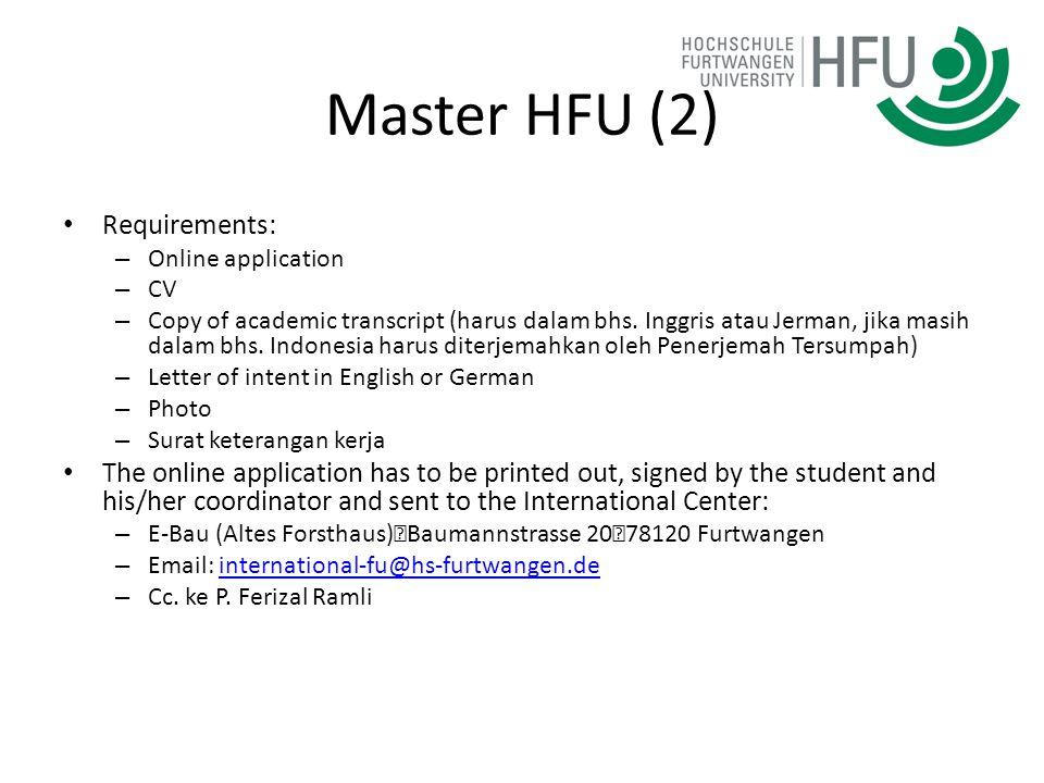 Master HFU (2) Requirements: – Online application – CV – Copy of academic transcript (harus dalam bhs. Inggris atau Jerman, jika masih dalam bhs. Indo
