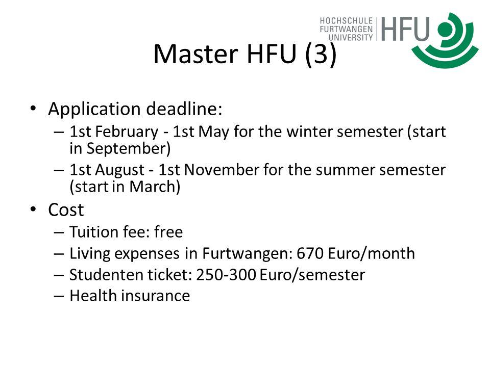Master HFU (3) Application deadline: – 1st February - 1st May for the winter semester (start in September) – 1st August - 1st November for the summer