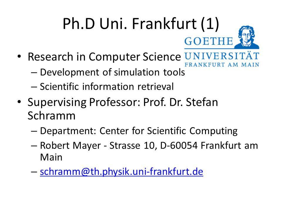 Ph.D Uni. Frankfurt (1) Research in Computer Science – Development of simulation tools – Scientific information retrieval Supervising Professor: Prof.