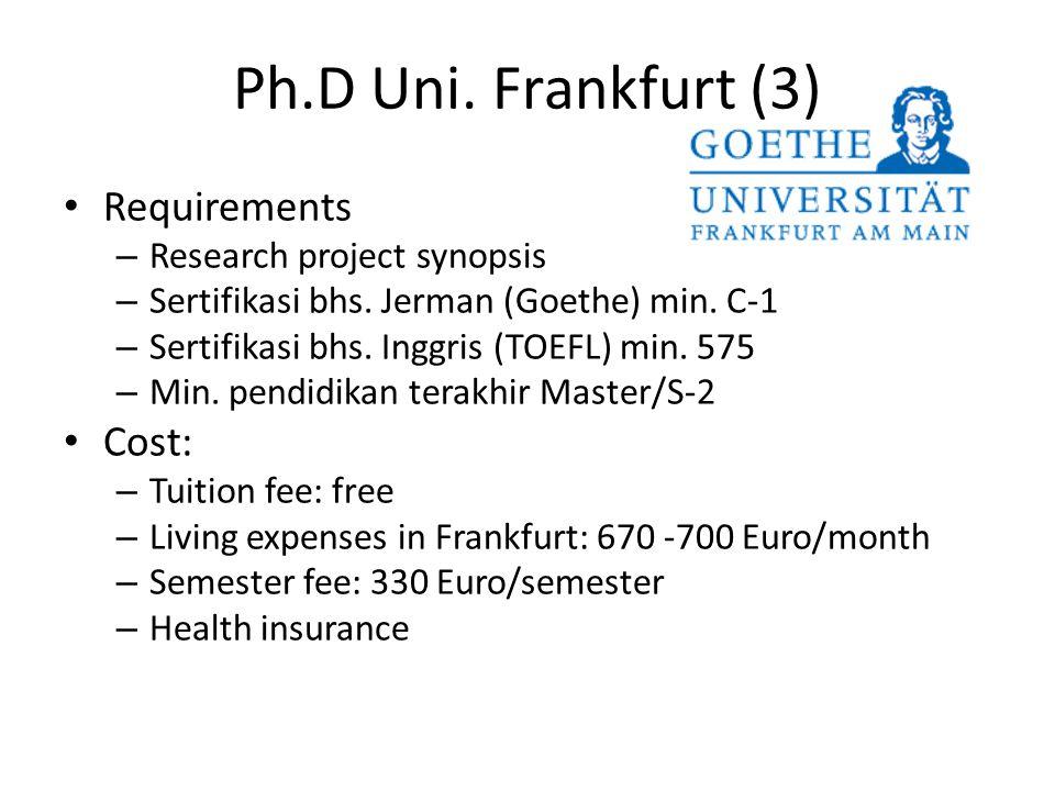 Ph.D Uni. Frankfurt (3) Requirements – Research project synopsis – Sertifikasi bhs. Jerman (Goethe) min. C-1 – Sertifikasi bhs. Inggris (TOEFL) min. 5
