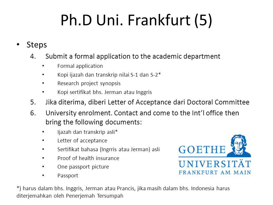 Ph.D Uni. Frankfurt (5) Steps 4.Submit a formal application to the academic department Formal application Kopi ijazah dan transkrip nilai S-1 dan S-2*