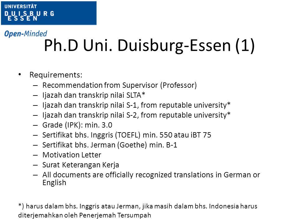 Ph.D Uni. Duisburg-Essen (1) Requirements: – Recommendation from Supervisor (Professor) – Ijazah dan transkrip nilai SLTA* – Ijazah dan transkrip nila