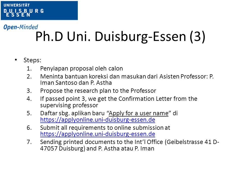 Ph.D Uni. Duisburg-Essen (3) Steps: 1.Penyiapan proposal oleh calon 2.Meninta bantuan koreksi dan masukan dari Asisten Professor: P. Iman Santoso dan